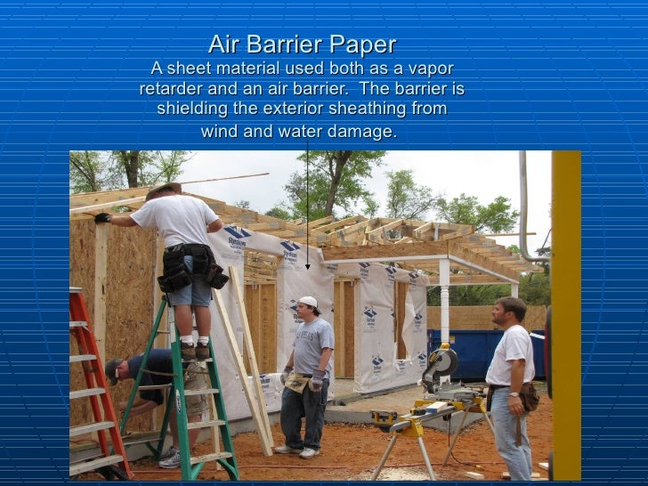 Air Barrier Paper A sheet material used both as a vapor retarder and an air barrier.  The barrier is shielding the exterio...