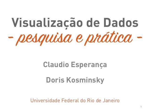 Visualização de Dados Claudio Esperança Doris Kosminsky Universidade Federal do Rio de Janeiro 1 - pesquisa e prática -