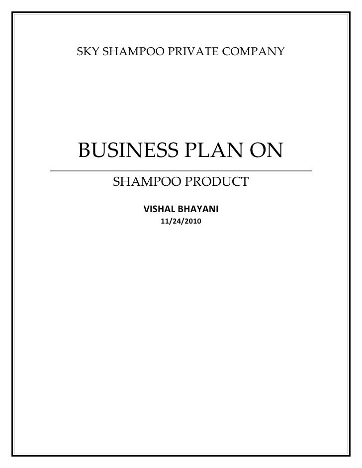 SKY SHAMPOO PRIVATE COMPANYBUSINESS PLAN ON    SHAMPOO PRODUCT        VISHAL BHAYANI           11/24/2010