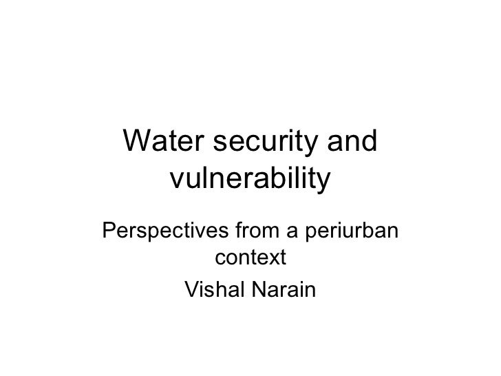Water security and vulnerability Perspectives from a periurban context Vishal Narain
