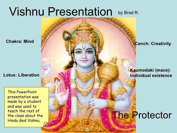 Vishnu Vishnu Presentation The Protector Conch: Creativity Chakra: Mind Kaumodaki (mace): Individual existence Lotus: Libe...