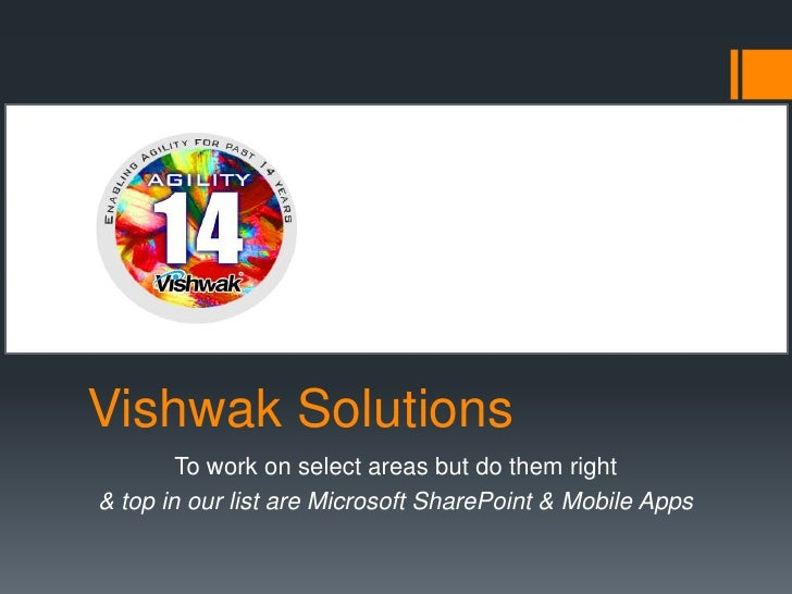 Vishwak Solutions        To work on select areas but do them right& top in our list are Microsoft SharePoint & Mobile Apps