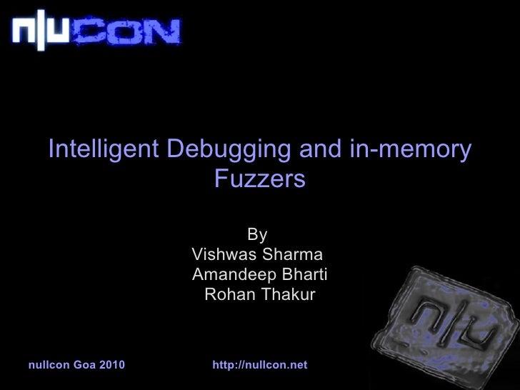 Intelligent Debugging and in-memory Fuzzers By  Vishwas Sharma Amandeep Bharti Rohan Thakur nullcon Goa 2010 http://nullc...