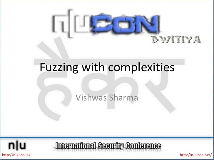 Fuzzing with complexities<br />Vishwas Sharma<br />http://null.co.in/<br />http://nullcon.net/<br />