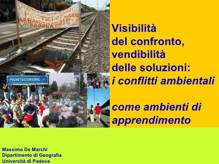 Visibilità  del confronto, vendibilità  delle soluzioni: i conflitti ambientali  come ambienti di apprendimento   Massimo ...