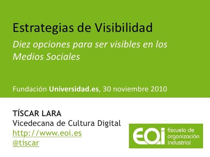 Estrategias de VisibilidadDiez opciones para ser visibles en losMedios SocialesFundación Universidad.es, 30 noviembre 2010...