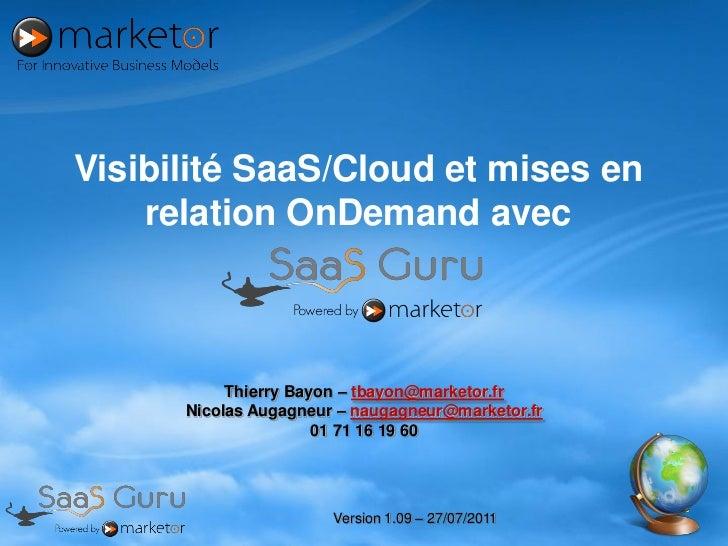 Visibilité SaaS/Cloud et mises en    relation OnDemand avec           Thierry Bayon – tbayon@marketor.fr      Nicolas Auga...