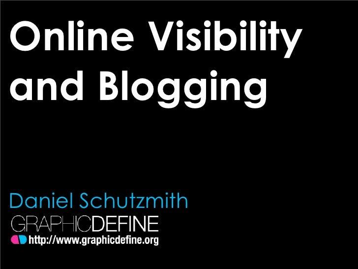 Online Visibility and Blogging  Daniel Schutzmith
