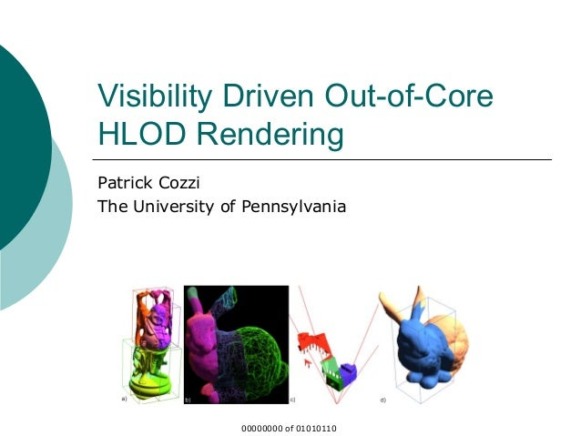 Visibility Driven Out-of-Core HLOD Rendering Patrick Cozzi The University of Pennsylvania 00000000 of 01010110