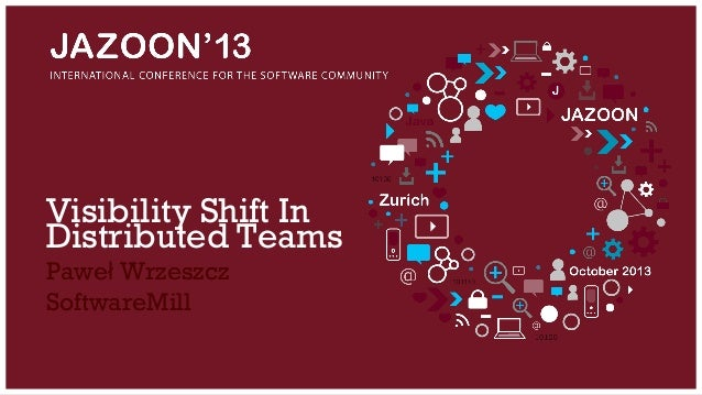 Visibility Shift In Distributed Teams Jazoon 2013