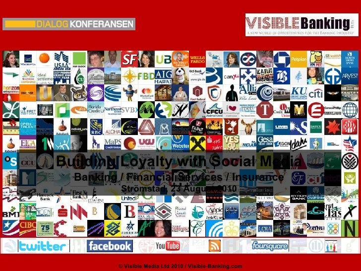Building Loyalty with Social Media Banking / Financial Services / Insurance Str ö mstad, 23 August 2010