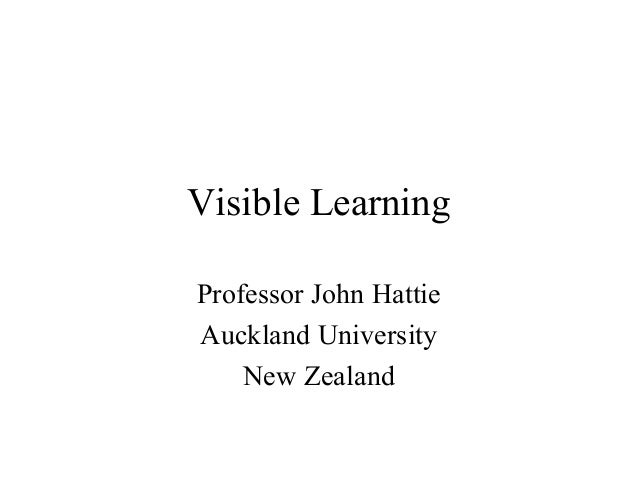Visible Learning Professor John Hattie Auckland University New Zealand