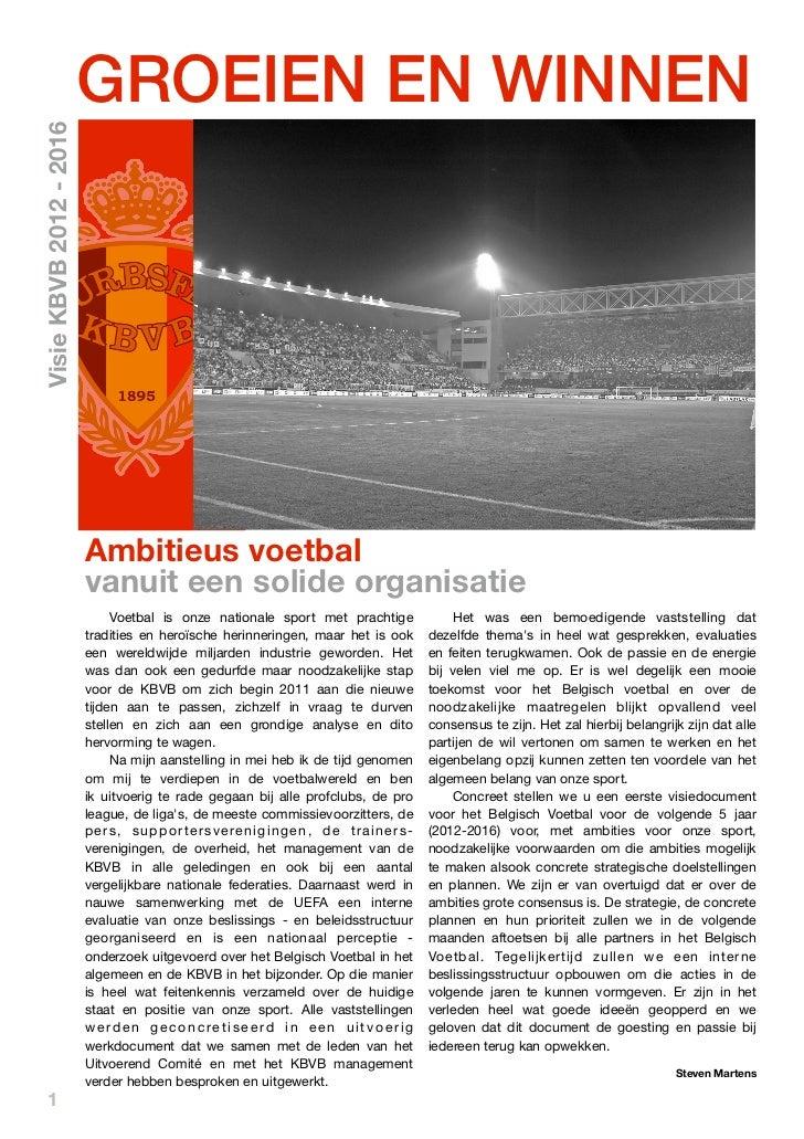 GROEIEN EN WINNENVisie KBVB 2012 - 2016                         Ambitieus voetbal                         vanuit een solid...