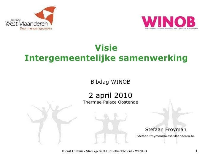 Visie Intergemeentelijke samenwerking Bibdag WINOB 2 april 2010 Thermae Palace Oostende Dienst Cultuur - Streekgericht Bib...
