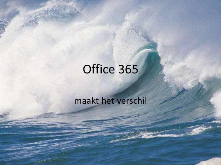 Office 365<br />maakt het verschil<br />