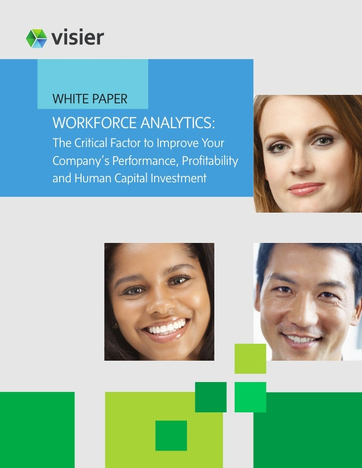 WHITE PAPERWORKFORCE ANALYTICS:The Critical Factor to Improve YourCompany's Performance, Profitabilityand Human Capital In...