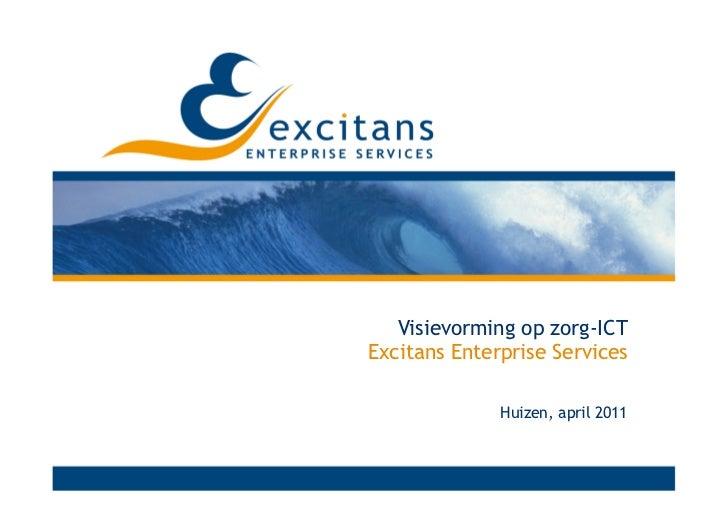 Visievorming op zorg-ICTExcitans Enterprise Services              Huizen, april 2011