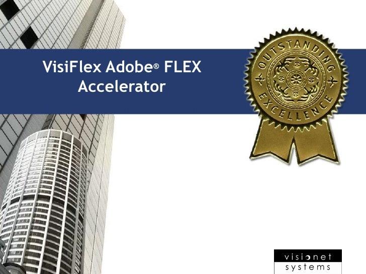Application Migration Adobe      VisiFlex Excellence ® FLEX               Accelerator