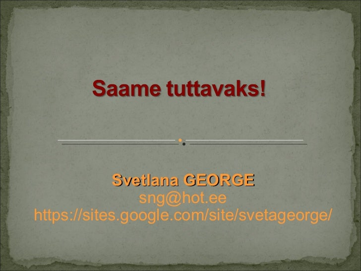 Svetlana GEORGE [email_address] https://sites.google.com/site/svetageorge/