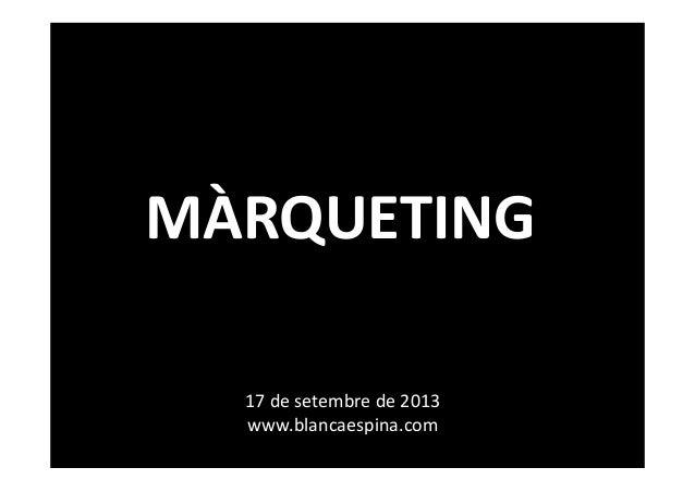 MÀRQUETING 17desetembrede2013 www.blancaespina.com