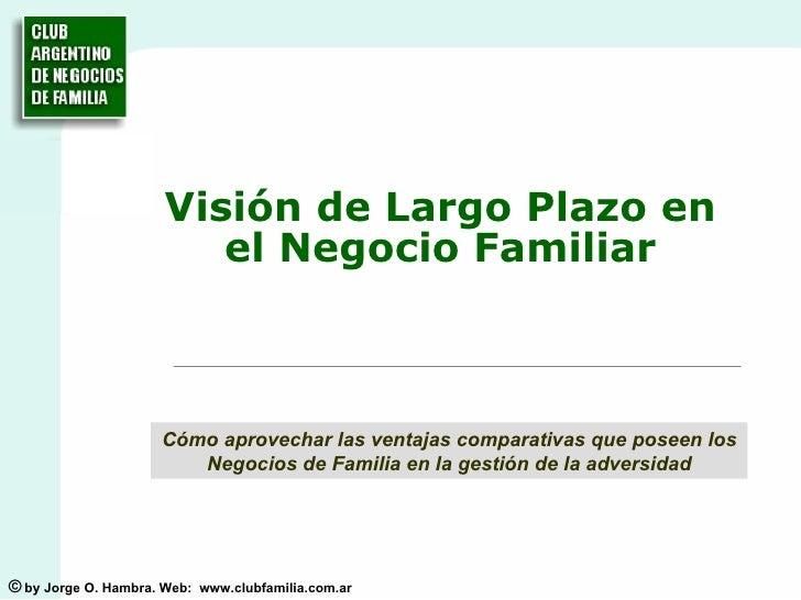 Visión de Largo Plazo en el Negocio Familiar Cómo aprovechar las ventajas comparativas que poseen los Negocios de Familia ...