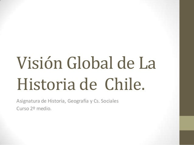 Visión global de la historia de  chile