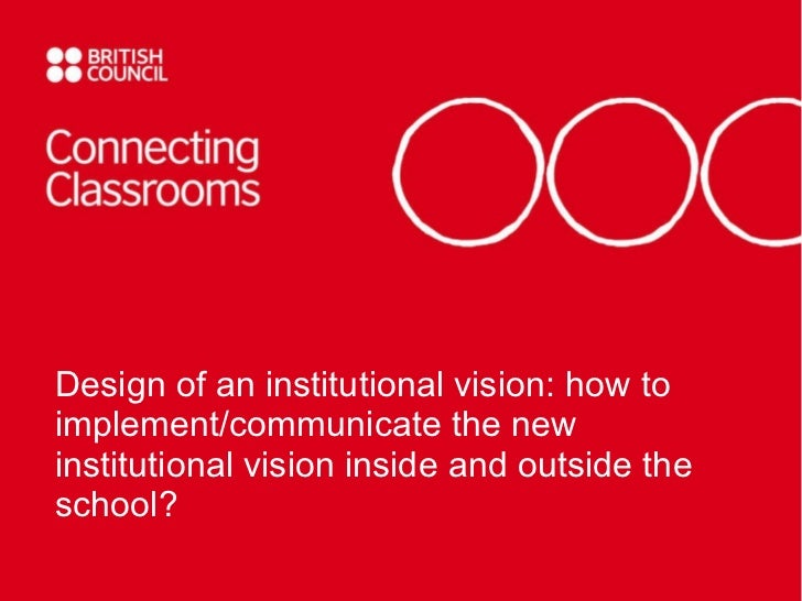 Design of an institutional vision: how to implement/communicate the new institutional vision inside and outside the school?
