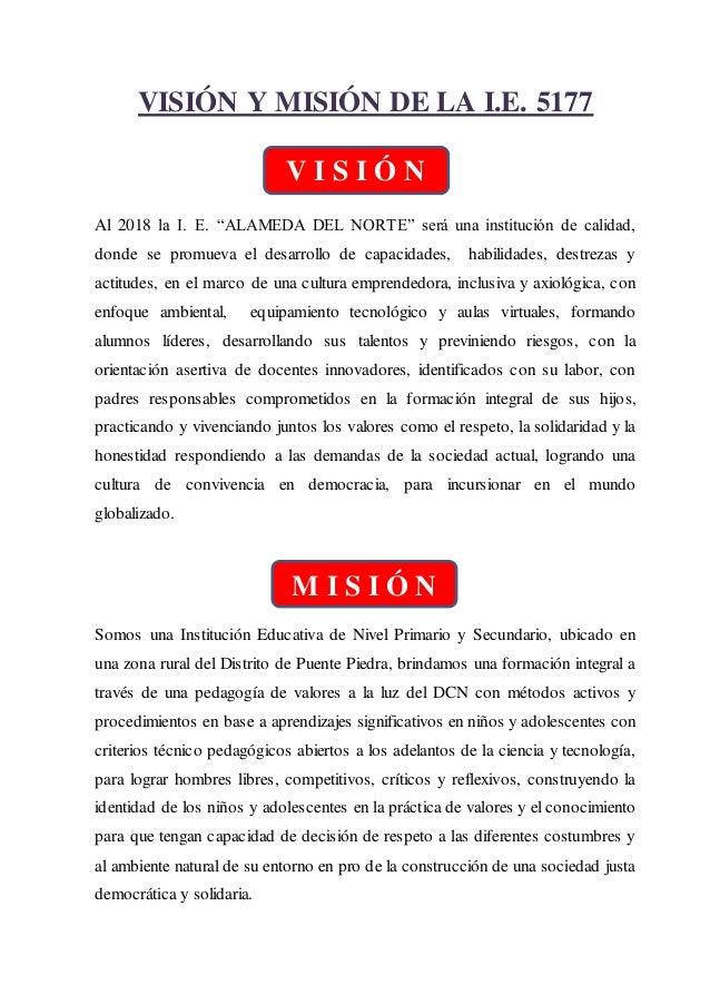 """VISIÓN Y MISIÓN DE LA I.E. 5177  V I S I Ó N  Al 2018 la I. E. """"ALAMEDA DEL NORTE"""" será una institución de calidad,  donde..."""
