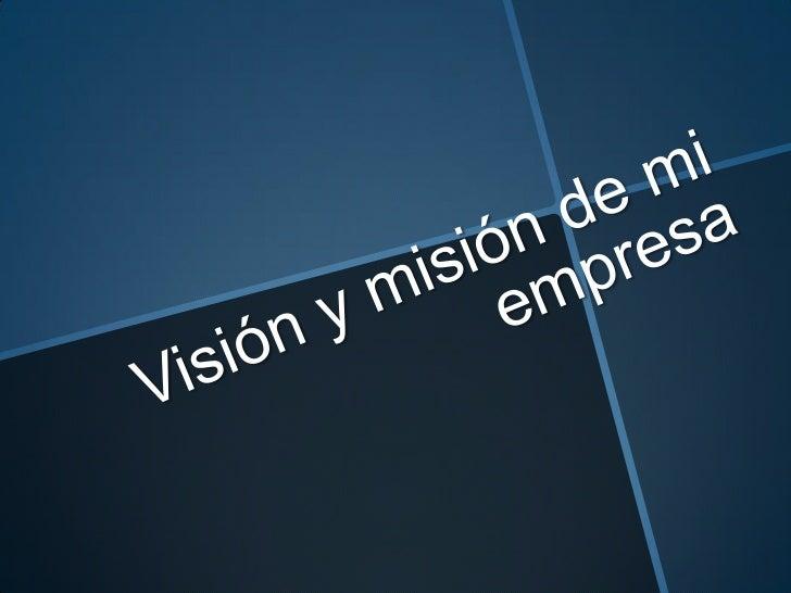 Visión y misión de mi empresa