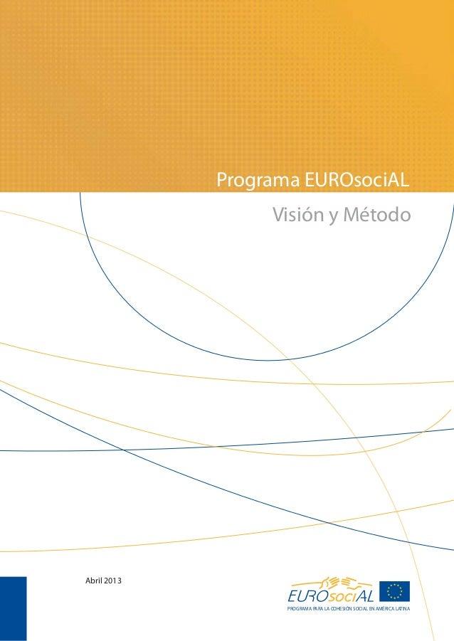 Programa EUROsociAL                  Visión y MétodoAbril 2013                    PROGRAMA PARA LA COHESIÓN SOCIAL EN AMÉR...
