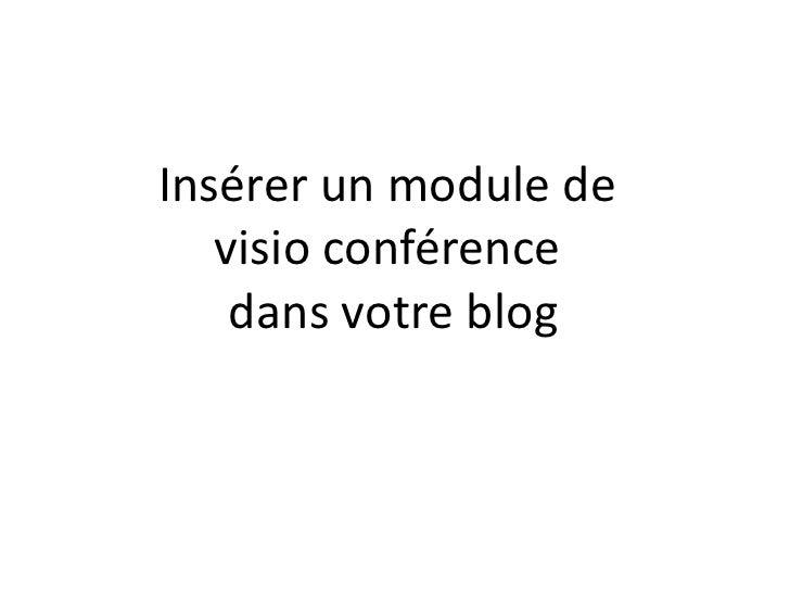 Insérer un module de <br />visio conférence <br />dans votre blog<br />