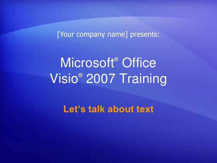 [Your company name] presents:<br />Microsoft® Office Visio®2007 Training<br />Let's talk about text<br />