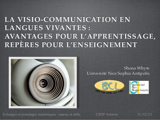 LA VISIO-COMMUNICATION EN LANGUES VIVANTES : AVANTAGES POUR L'APPRENTISSAGE, REPÈRES POUR L'ENSEIGNEMENT Shona Whyte Unive...
