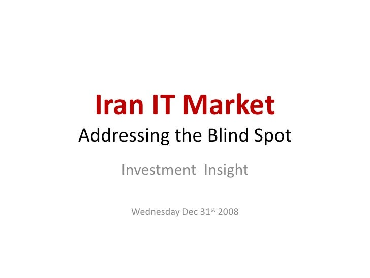 Iran IT Market Addressing the Blind Spot      Investment Insight        Wednesday Dec 31st 2008