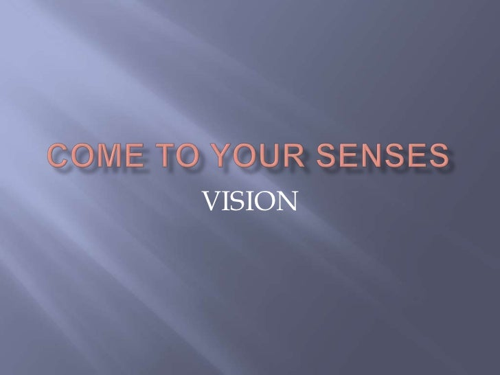COME TO YOUR SENSES<br />VISION<br />