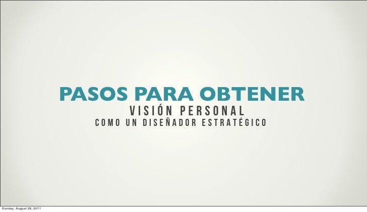PASOS PARA OBTENER                                 VISión personal                            COmo un diseñador Estratégic...