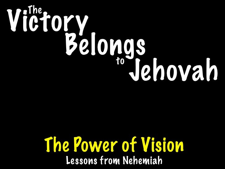 The Victory      Belongs       to           Jehovah         The Power of Vision          Lessons from Nehemiah