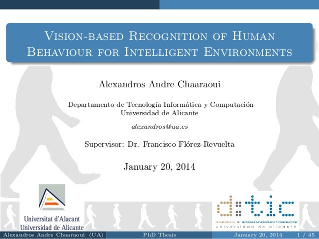 Vision-based Recognition of Human Behaviour for Intelligent Environments Alexandros Andre Chaaraoui Departamento de Tecnol...