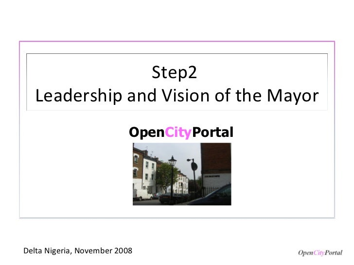 Open City Portal Delta Nigeria, November 2008 Step2  Leadership and Vision of the Mayor