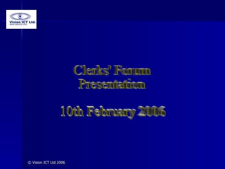 © Vision ICT Ltd 2006 Clerks' Forum