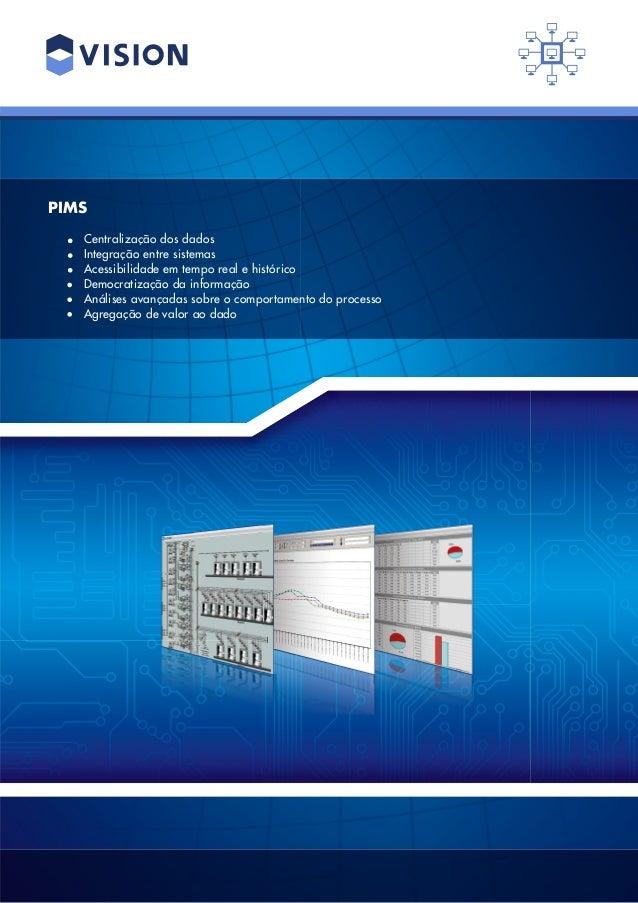 PIMS Centralização dos dados Integração entre sistemas Acessibilidade em tempo real e histórico Democratização da informaç...