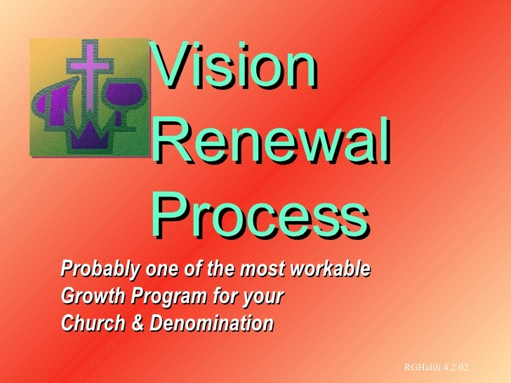 Vision  Renewal  Process Probably one of the most workable  Growth Program for your  Church & Denomination RGHalili 4.2.02
