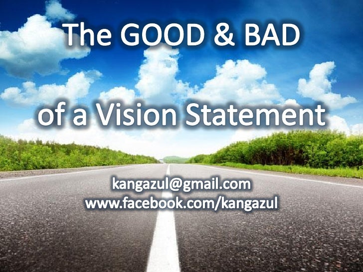 bad mission and vision statements Vision statements are a critical component to any  the mission, vision, and values statements  good and bad examples for vision statements.