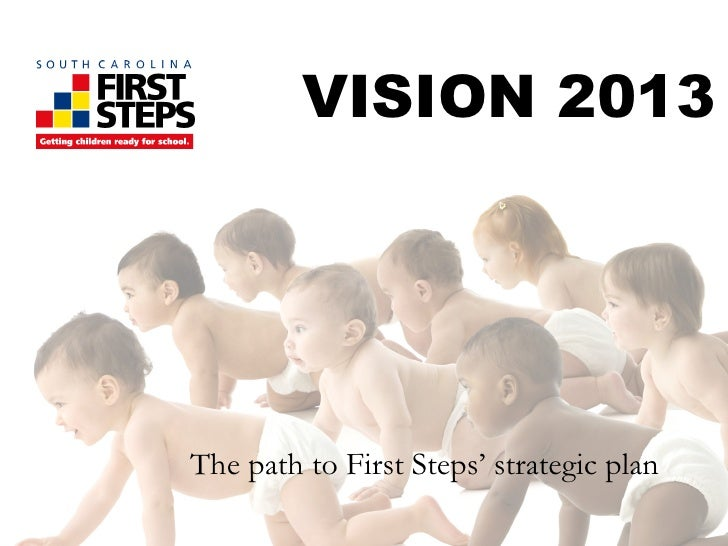 VISION 2013 The path to First Steps' strategic plan