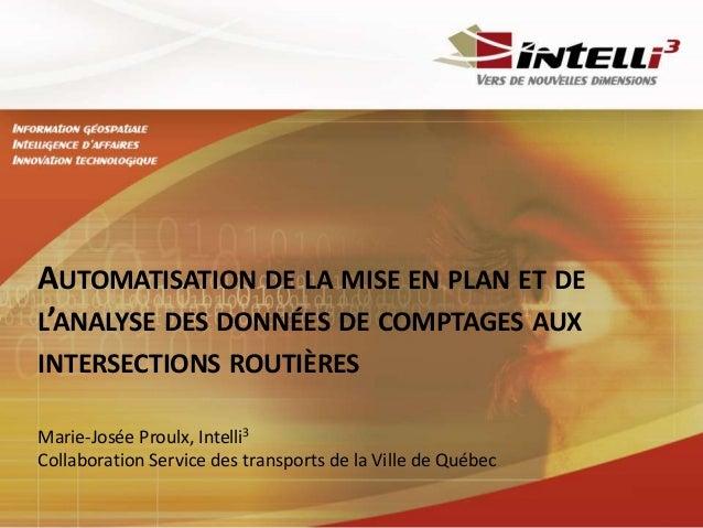 AUTOMATISATION DE LA MISE EN PLAN ET DE  L'ANALYSE DES DONNÉES DE COMPTAGES AUX  INTERSECTIONS ROUTIÈRES  Marie-Josée Prou...