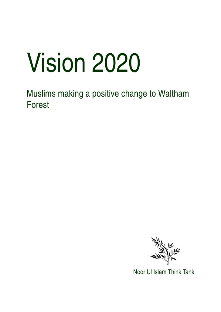 Vision 2020 Muslims making a positive change to Waltham Forest                                 Noor Ul Islam Think Tank