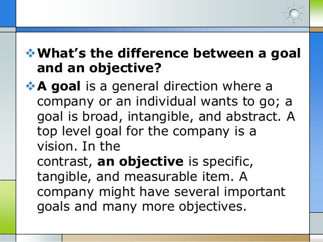 the differences of vision and mission goals and objectives essay In this blog, i will explain the difference between a vision and mission statement from an organizational development perspective  goals, objectives.