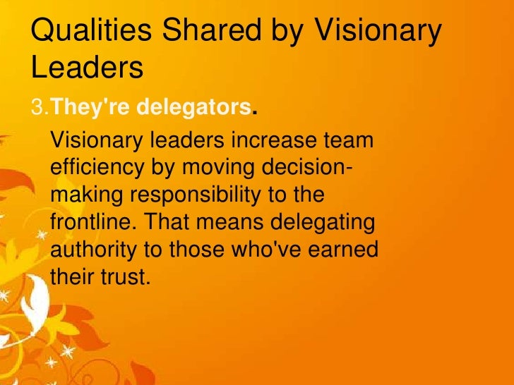 examples of visionary leadership Aspiring ceos often view the work of visionary leaders such as elon musk and alan mullaly and 6 personality traits that can make you a more trusted entrepreneur.
