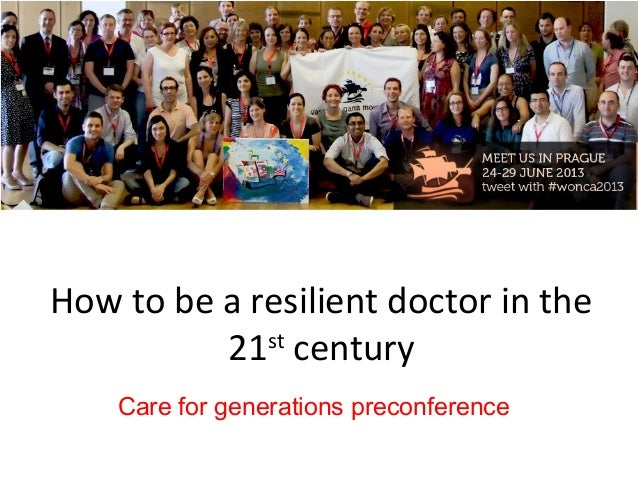 How to be a resilient doctor in the 21st century Care for generations preconference