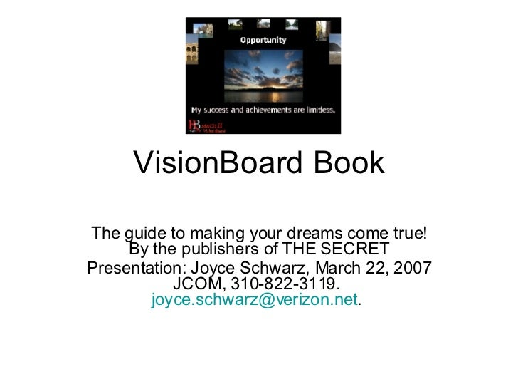 VisionBoard Book The guide to making your dreams come true! By the publishers of THE SECRET Presentation: Joyce Schwarz, M...